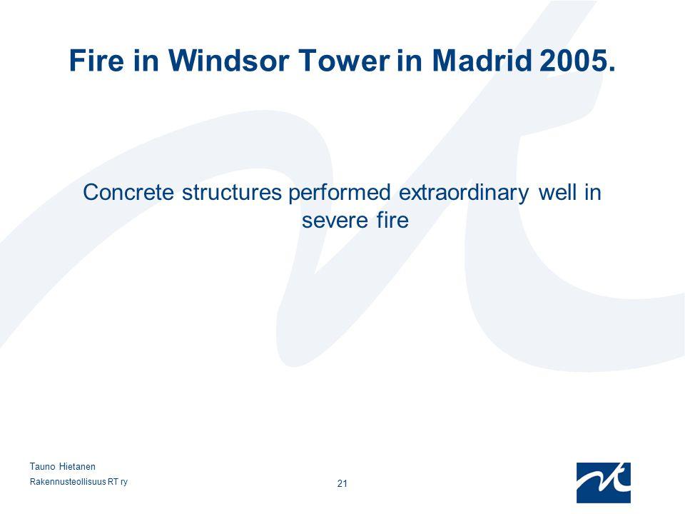Rakennusteollisuus RT ry 21 Tauno Hietanen Fire in Windsor Tower in Madrid 2005. Concrete structures performed extraordinary well in severe fire