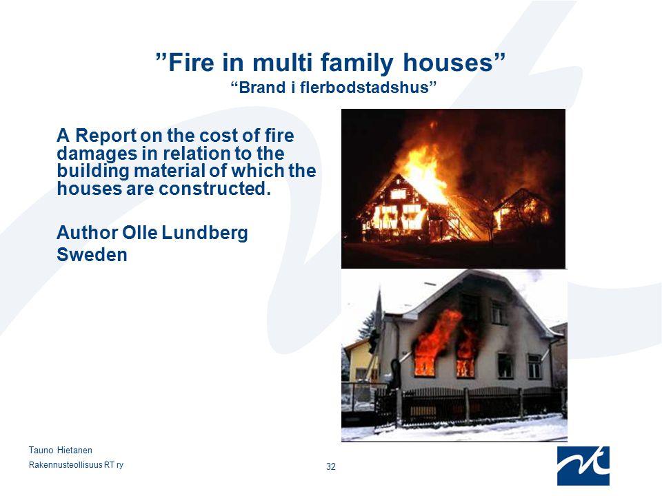 "Rakennusteollisuus RT ry 32 Tauno Hietanen ""Fire in multi family houses"" ""Brand i flerbodstadshus"" A Report on the cost of fire damages in relation to"