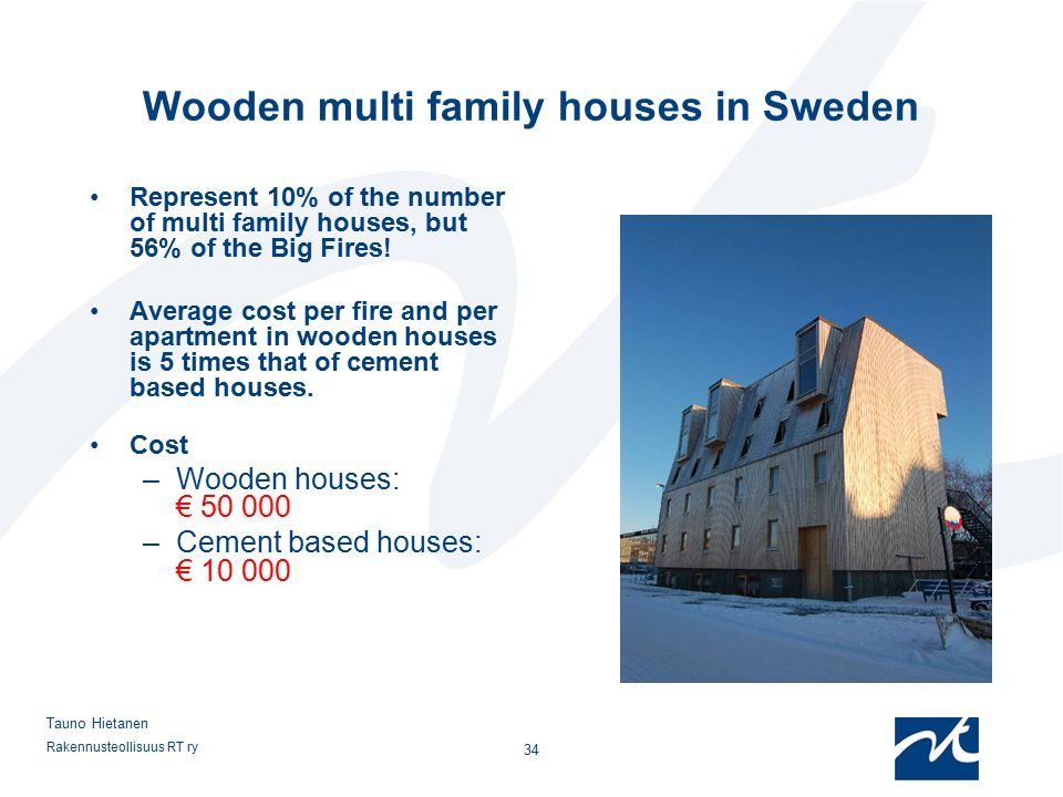 Rakennusteollisuus RT ry 34 Tauno Hietanen Wooden multi family houses in Sweden Represent 10% of the number of multi family houses, but 56% of the Big