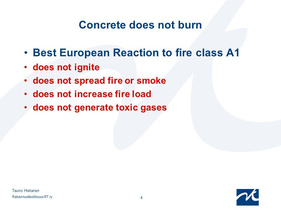Rakennusteollisuus RT ry 4 Tauno Hietanen Concrete does not burn Best European Reaction to fire class A1 does not ignite does not spread fire or smoke