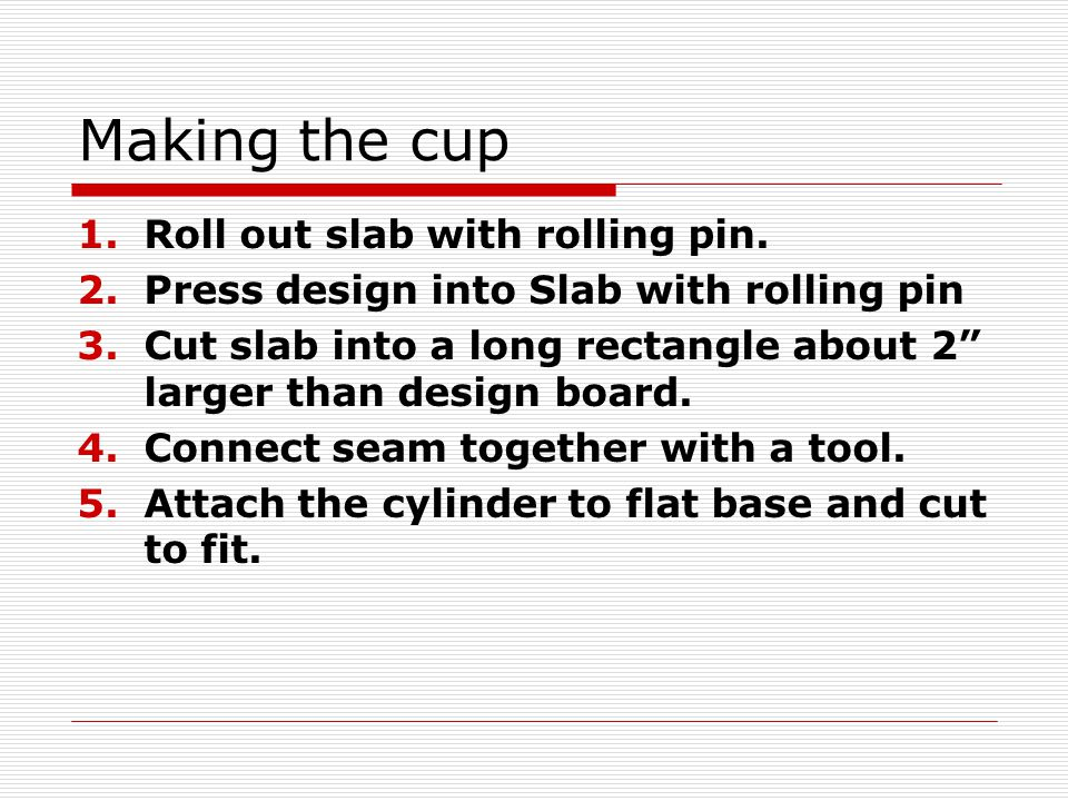 Making the cup 1.Roll out slab with rolling pin.