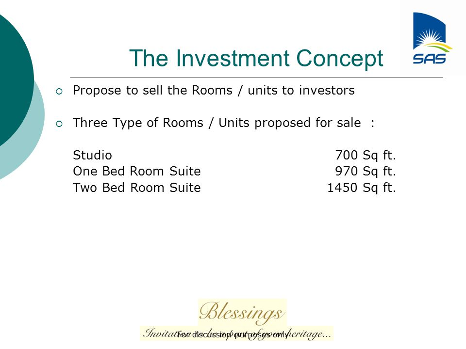 The Investment Concept  Propose to sell the Rooms / units to investors  Three Type of Rooms / Units proposed for sale : Studio 700 Sq ft.