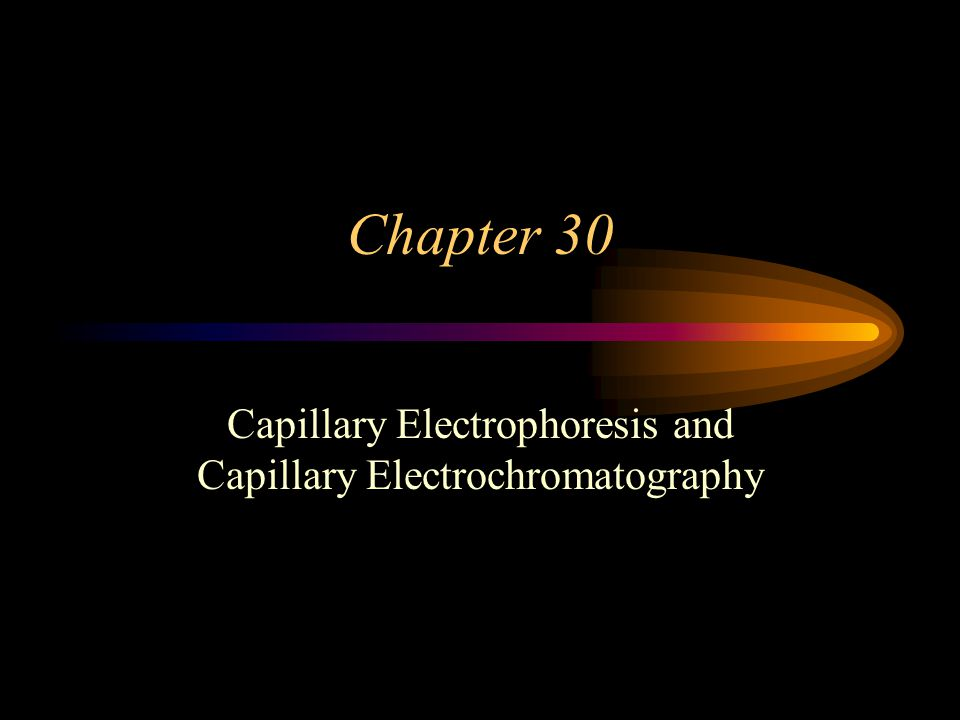 Chapter 30 Capillary Electrophoresis and Capillary Electrochromatography