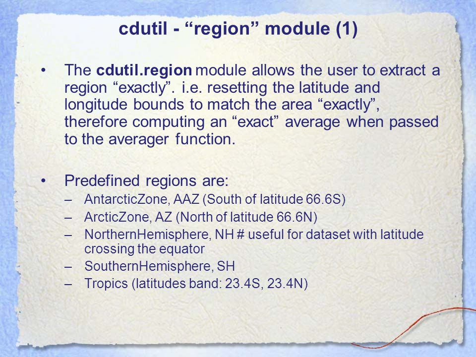 cdutil - region module (1) The cdutil.region module allows the user to extract a region exactly .