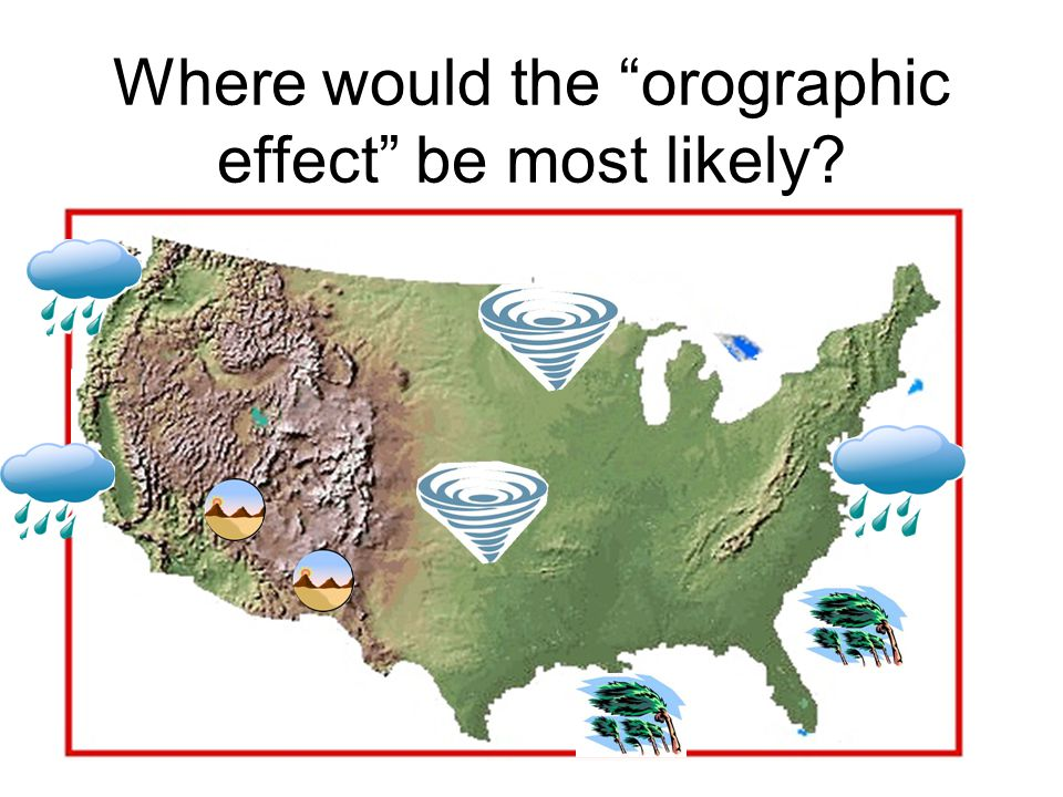 "Where would the ""orographic effect"" be most likely? Coastal Plains Interior Lowlands Great Plains Basin and Ridge Appalachian Mountains Rocky Mountain"