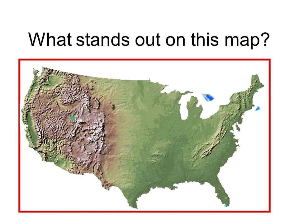 Now, what do you see? Coastal Plains Interior Lowlands Great Plains Basin and Ridge Appalachian Mountains Rocky Mountains Coastal Ridge What stands ou