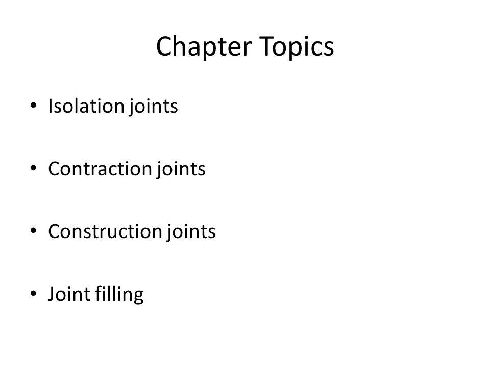 Chapter Topics Isolation joints Contraction joints Construction joints Joint filling