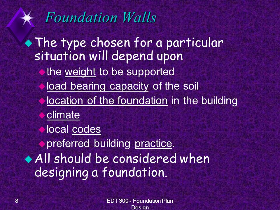 9EDT 300 - Foundation Plan Design T-Foundations u Most common foundation type u Looks like an inverted T.