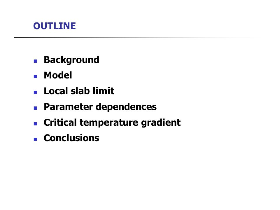 OUTLINE Background Model Local slab limit Parameter dependences Critical temperature gradient Conclusions