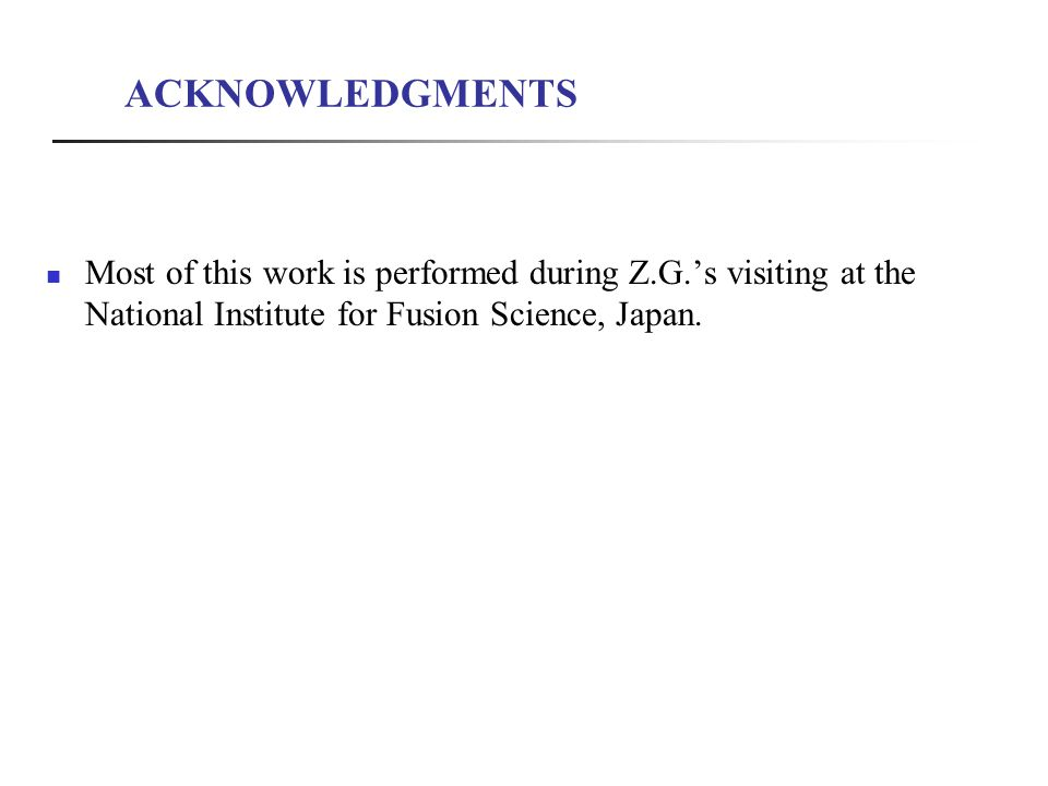 ACKNOWLEDGMENTS Most of this work is performed during Z.G.'s visiting at the National Institute for Fusion Science, Japan.