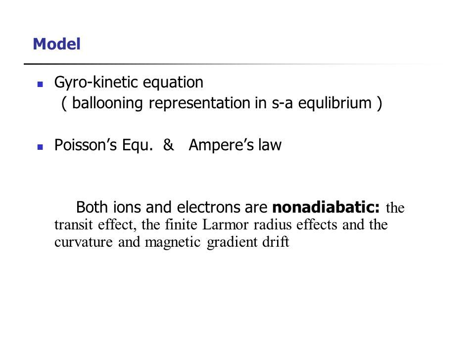 Model Gyro-kinetic equation ( ballooning representation in s-a equlibrium ) Poisson's Equ.