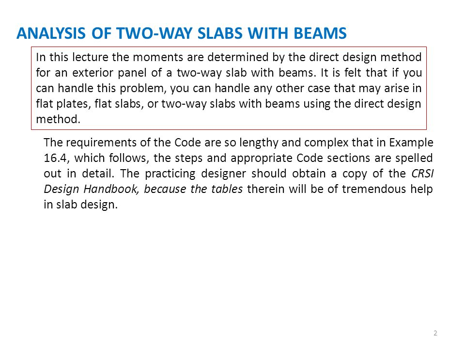 In this lecture the moments are determined by the direct design method for an exterior panel of a two-way slab with beams.