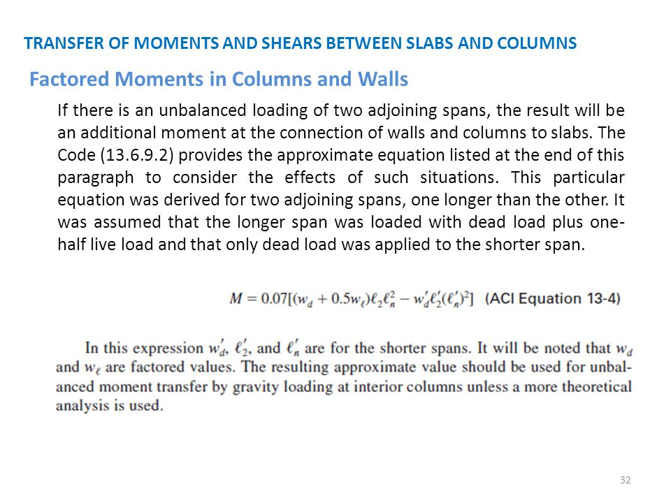 TRANSFER OF MOMENTS AND SHEARS BETWEEN SLABS AND COLUMNS If there is an unbalanced loading of two adjoining spans, the result will be an additional mo