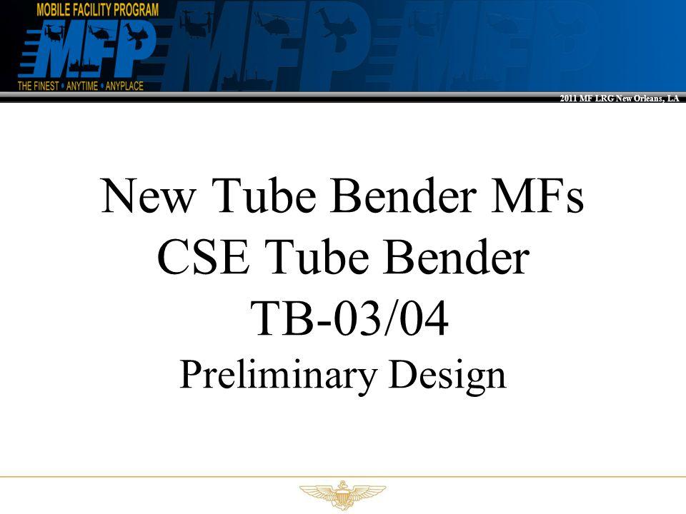 2011 MF LRG New Orleans, LA New Tube Bender MFs CSE Tube Bender TB-03/04 Preliminary Design