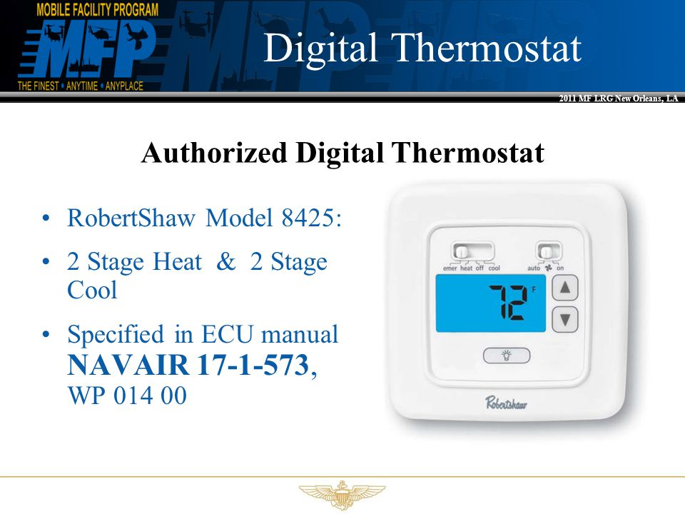 2011 MF LRG New Orleans, LA Authorized Digital Thermostat RobertShaw Model 8425: 2 Stage Heat & 2 Stage Cool Specified in ECU manual NAVAIR 17-1-573, WP 014 00 Digital Thermostat