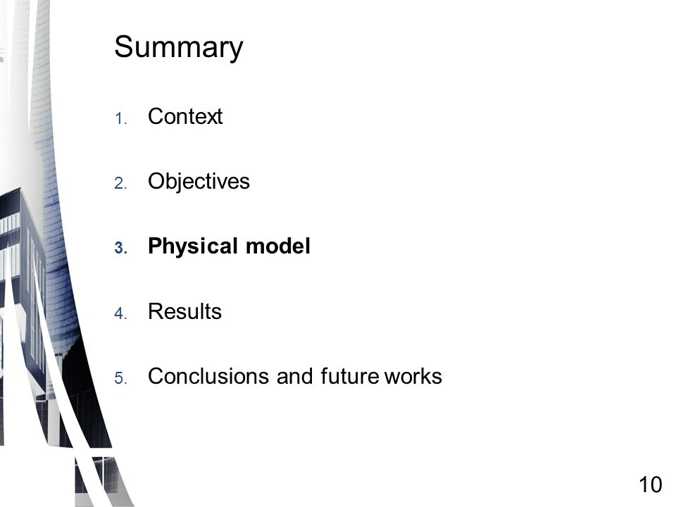 Summary 1. Context 2. Objectives 3. Physical model 4. Results 5. Conclusions and future works 10