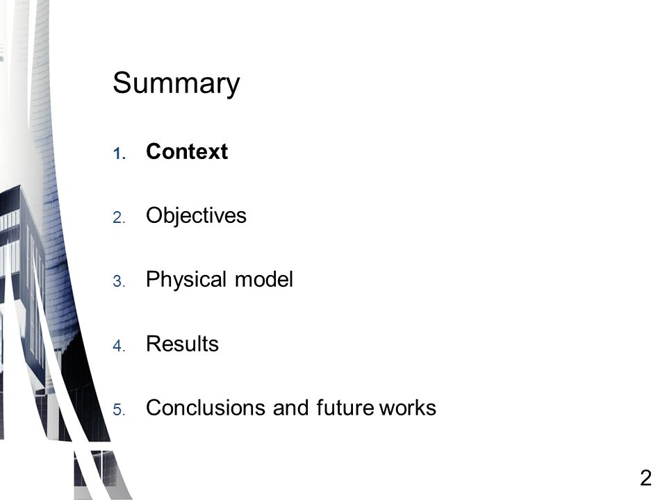 Summary 1. Context 2. Objectives 3. Physical model 4. Results 5. Conclusions and future works 2