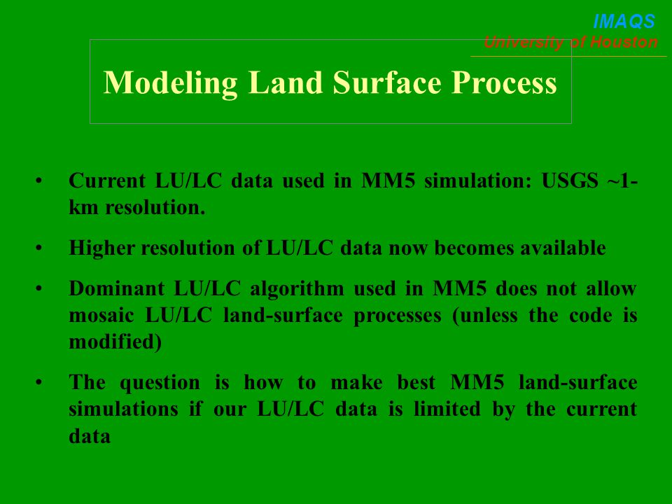 University of Houston IMAQS Current LU/LC data used in MM5 simulation: USGS ~1- km resolution.