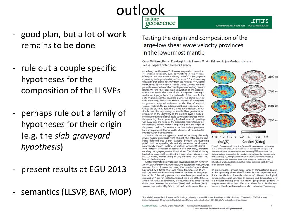 outlook -good plan, but a lot of work remains to be done -rule out a couple specific hypotheses for the composition of the LLSVPs -perhaps rule out a family of hypotheses for their origin (e.g.