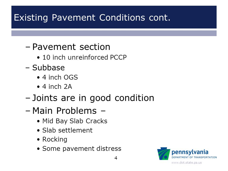www.dot.state.pa.us Existing Pavement Conditions cont. –Pavement section 10 inch unreinforced PCCP –Subbase 4 inch OGS 4 inch 2A –Joints are in good c