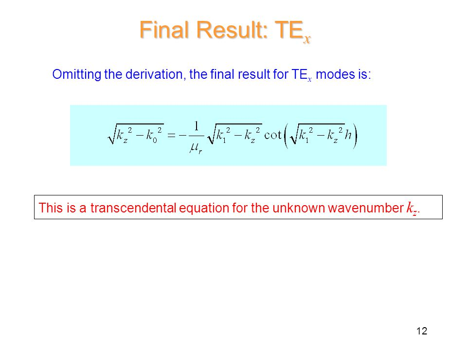 Final Result: TE x Omitting the derivation, the final result for TE x modes is: This is a transcendental equation for the unknown wavenumber k z.