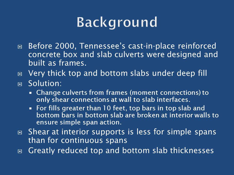  Before 2000, Tennessee's cast-in-place reinforced concrete box and slab culverts were designed and built as frames.  Very thick top and bottom slab