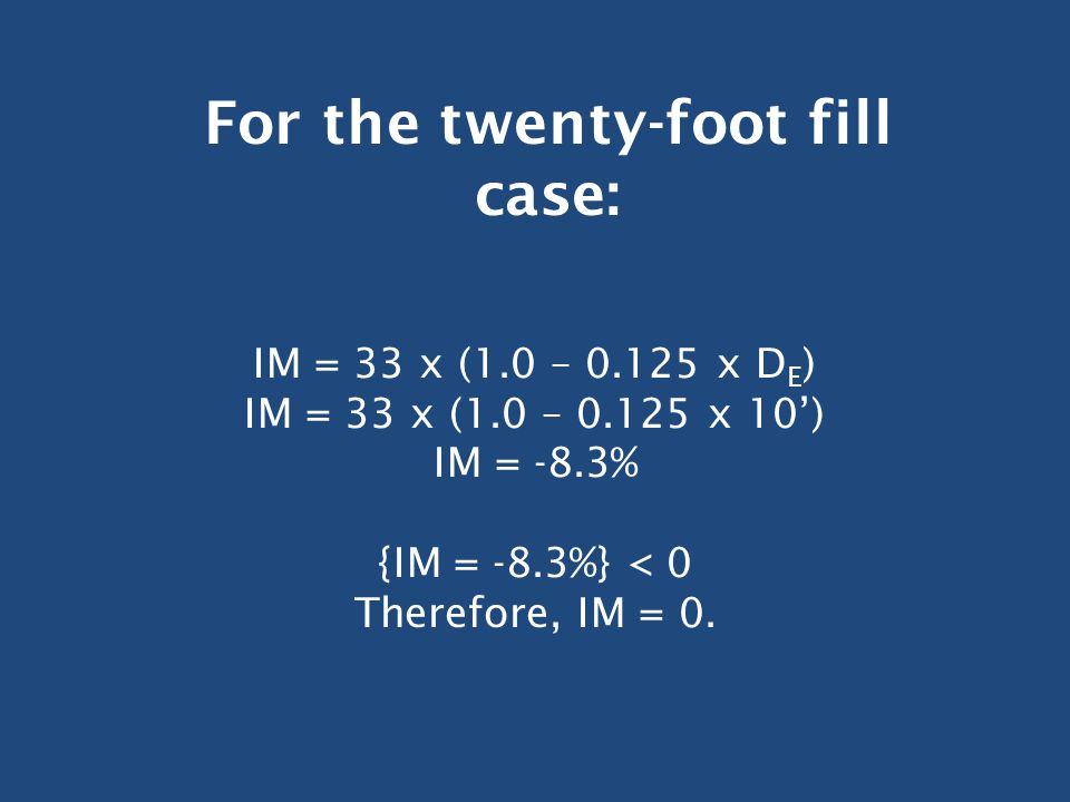 IM = 33 x (1.0 – 0.125 x D E ) IM = 33 x (1.0 – 0.125 x 10') IM = -8.3% {IM = -8.3%} < 0 Therefore, IM = 0.