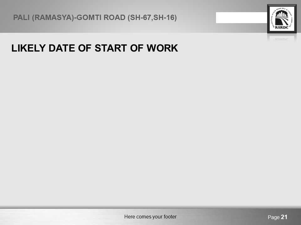 Here comes your footer LIKELY DATE OF START OF WORK Page 21 PALI (RAMASYA)-GOMTI ROAD (SH-67,SH-16)