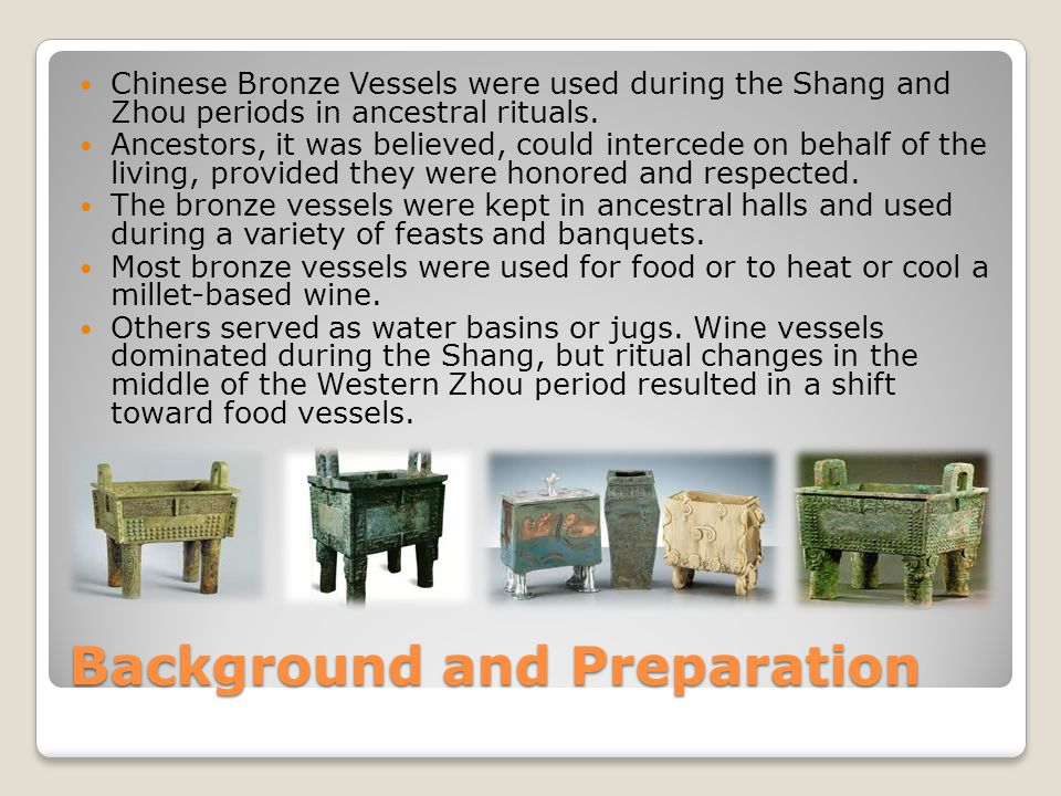 Background and Preparation Chinese Bronze Vessels were used during the Shang and Zhou periods in ancestral rituals. Ancestors, it was believed, could