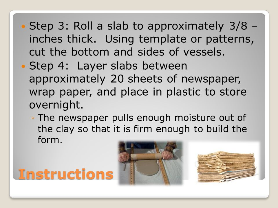 Instructions Step 3: Roll a slab to approximately 3/8 – inches thick.