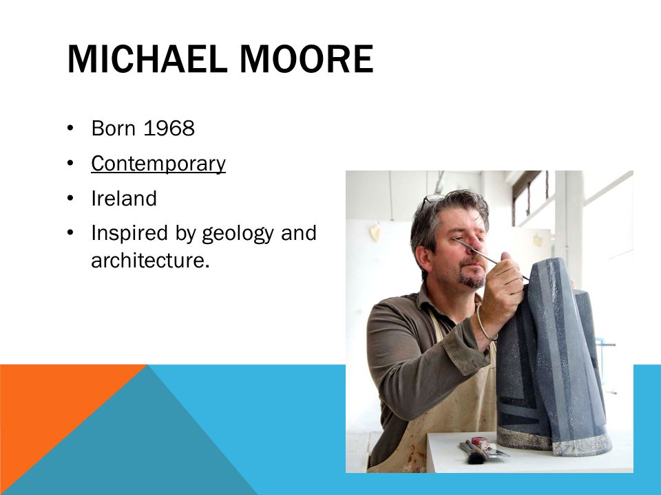 MICHAEL MOORE Born 1968 Contemporary Ireland Inspired by geology and architecture.