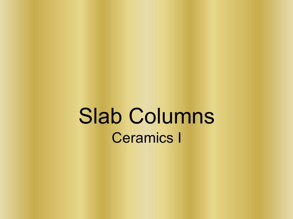Slab Columns Ceramics I