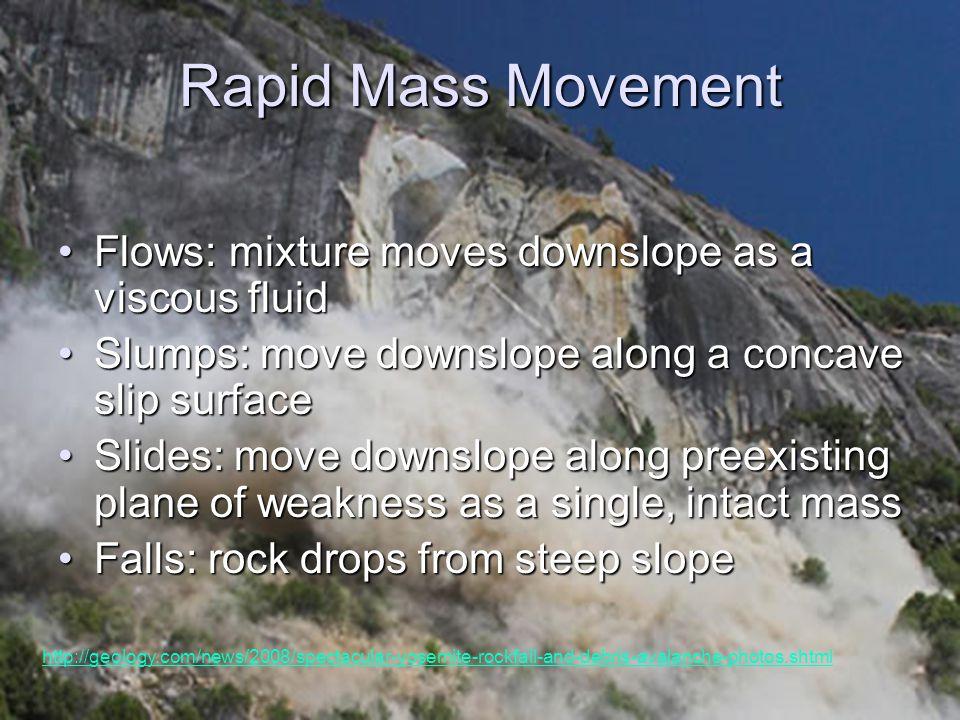 Rapid Mass Movement Flows: mixture moves downslope as a viscous fluidFlows: mixture moves downslope as a viscous fluid Slumps: move downslope along a