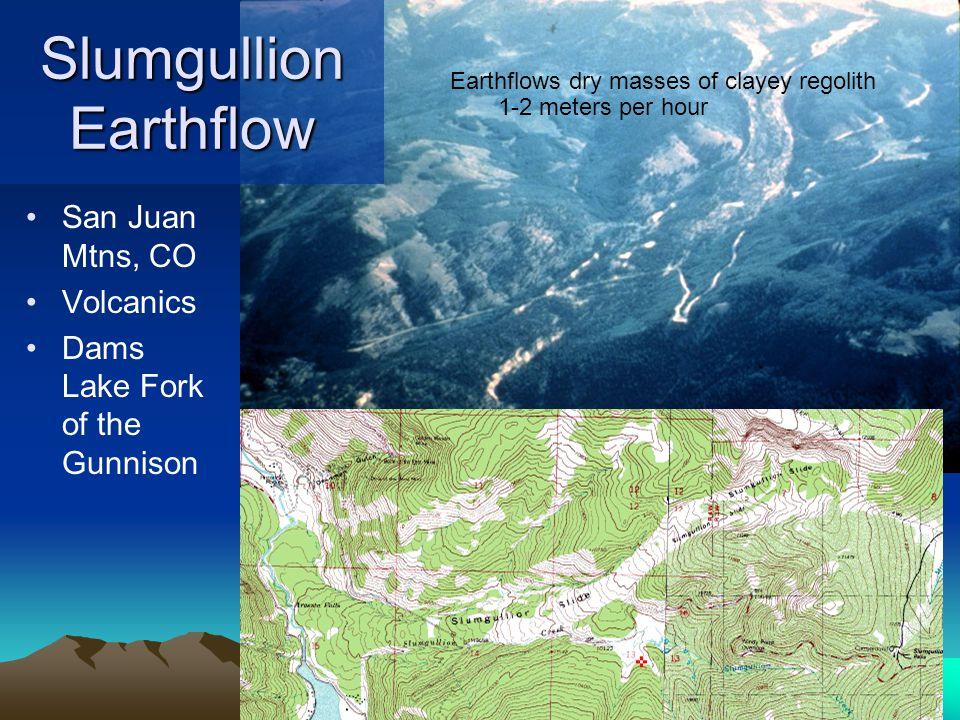 Slumgullion Earthflow San Juan Mtns, CO Volcanics Dams Lake Fork of the Gunnison Earthflows dry masses of clayey regolith 1-2 meters per hour