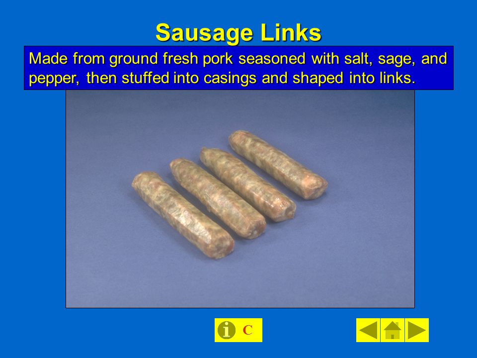 Sausage Links Made from ground fresh pork seasoned with salt, sage, and pepper, then stuffed into casings and shaped into links.