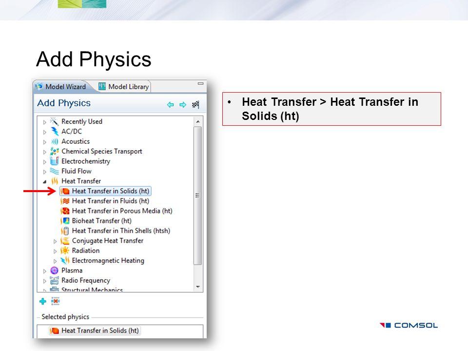 Add Physics Heat Transfer > Heat Transfer in Solids (ht)
