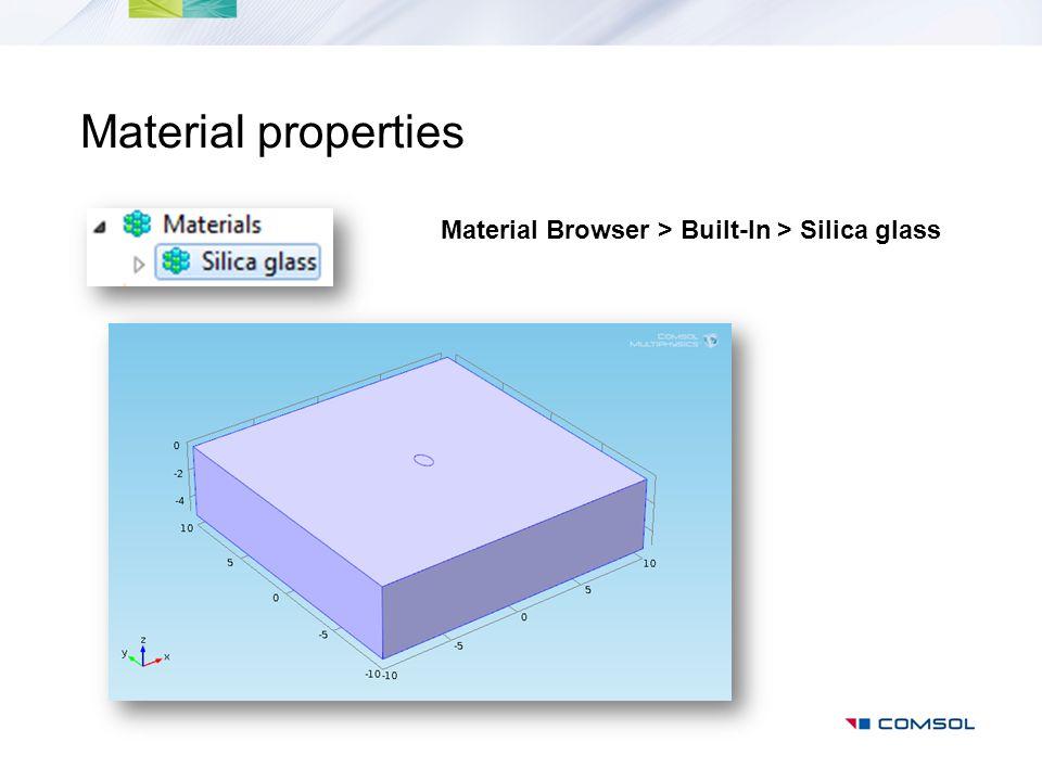 Material properties Material Browser > Built-In > Silica glass
