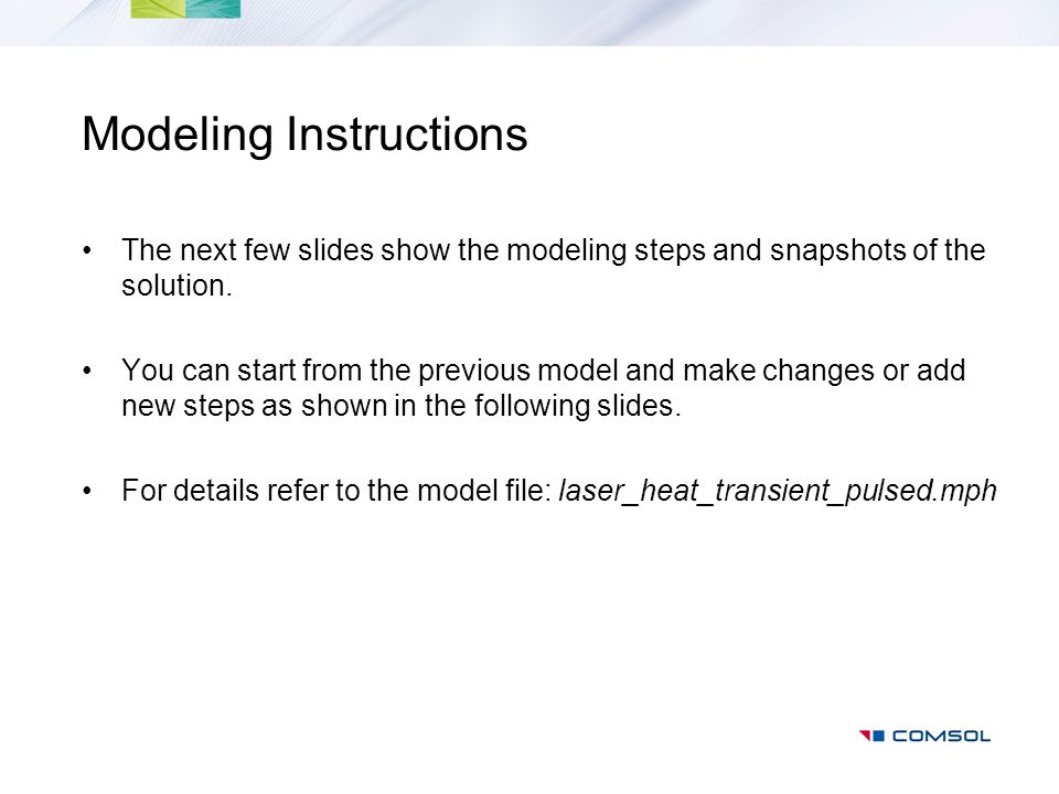 Modeling Instructions The next few slides show the modeling steps and snapshots of the solution. You can start from the previous model and make change