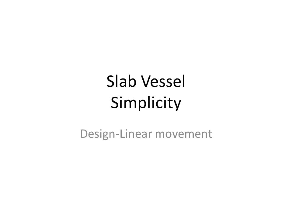 Slab Vessel Simplicity Design-Linear movement