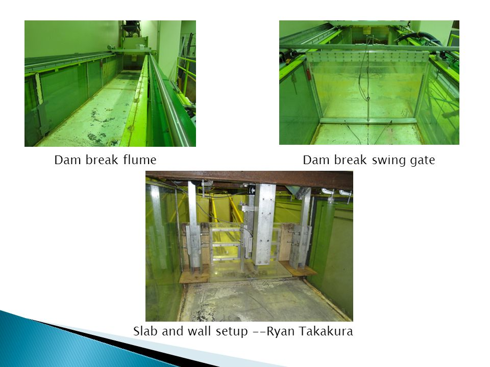 Slab and wall setup --Ryan Takakura Dam break swing gate Dam break flume