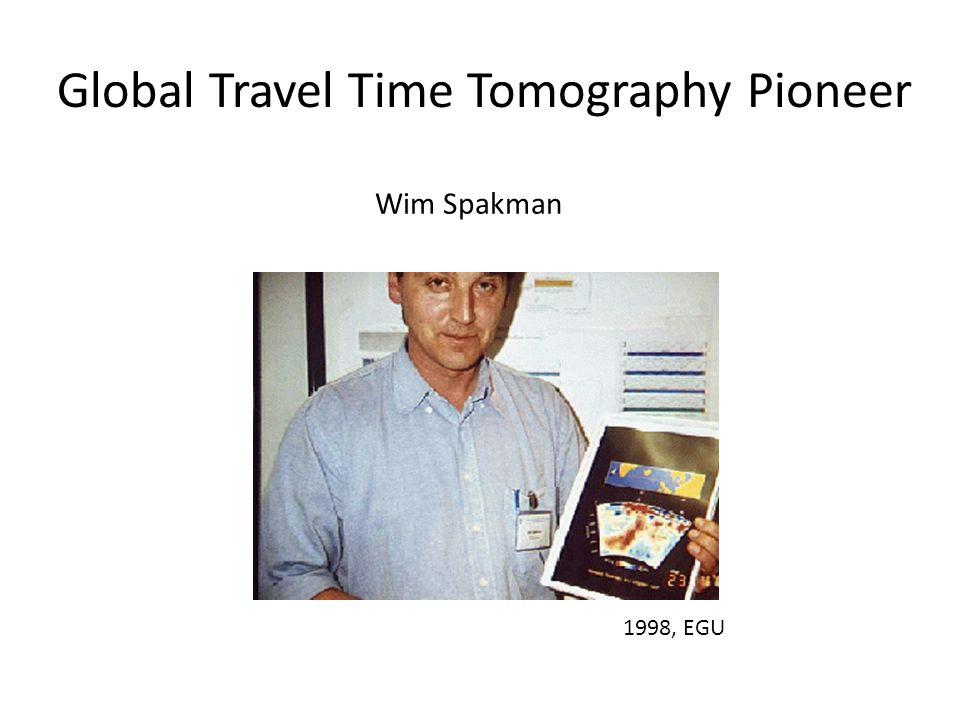 Global Travel Time Tomography Pioneer Wim Spakman 1998, EGU