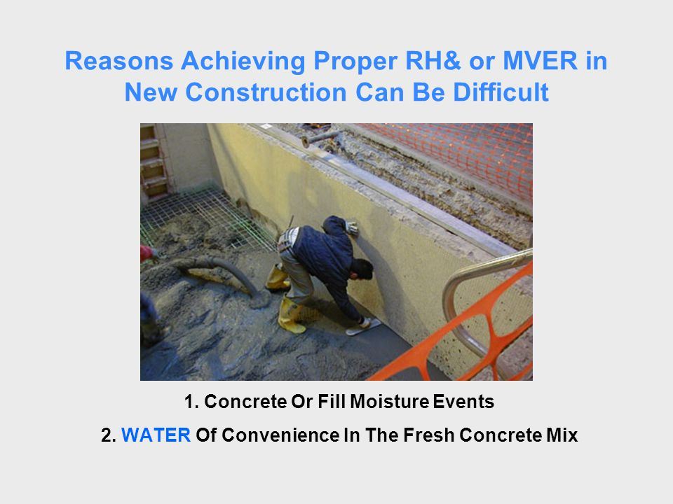 Reasons Achieving Proper RH& or MVER in New Construction Can Be Difficult 2.