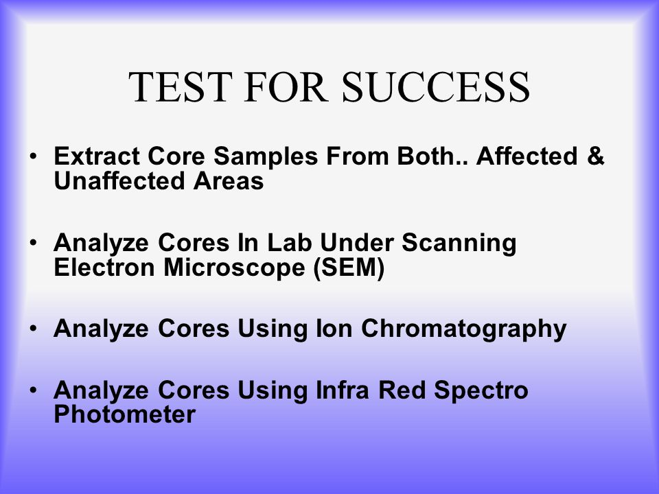 TEST FOR SUCCESS Extract Core Samples From Both..