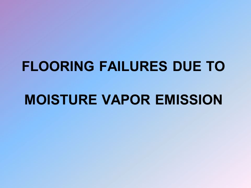 SOME COMMON CAUSES OF VAPOR EMMISSION PROBLEMS OLDER BUILDING Without Any Under Slab Vapor Barrier OLDER BUILDING With a Damaged or Deteriorated Under Slab Vapor Barrier