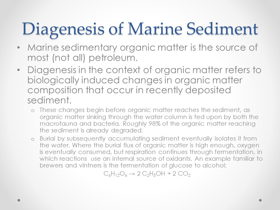 Diagenesis of Marine Sediment Marine sedimentary organic matter is the source of most (not all) petroleum. Diagenesis in the context of organic matter