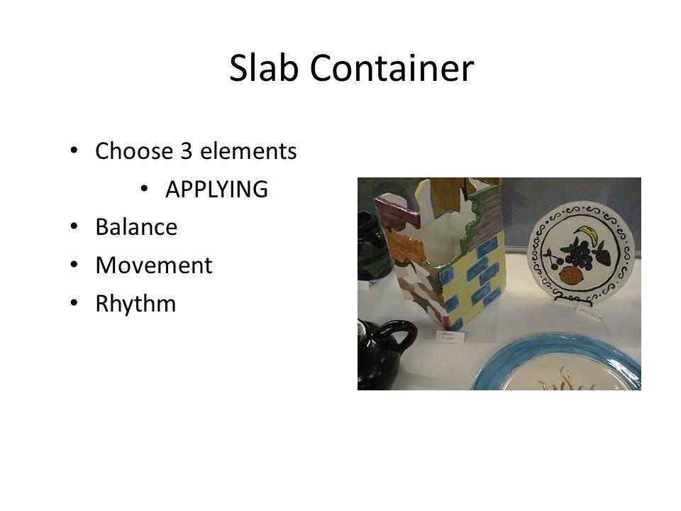 Slab Container Choose 3 elements APPLYING Balance Movement Rhythm
