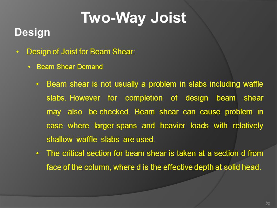Two-Way Joist Design Design of Joist for Beam Shear: Beam Shear Demand Beam shear is not usually a problem in slabs including waffle slabs. However fo