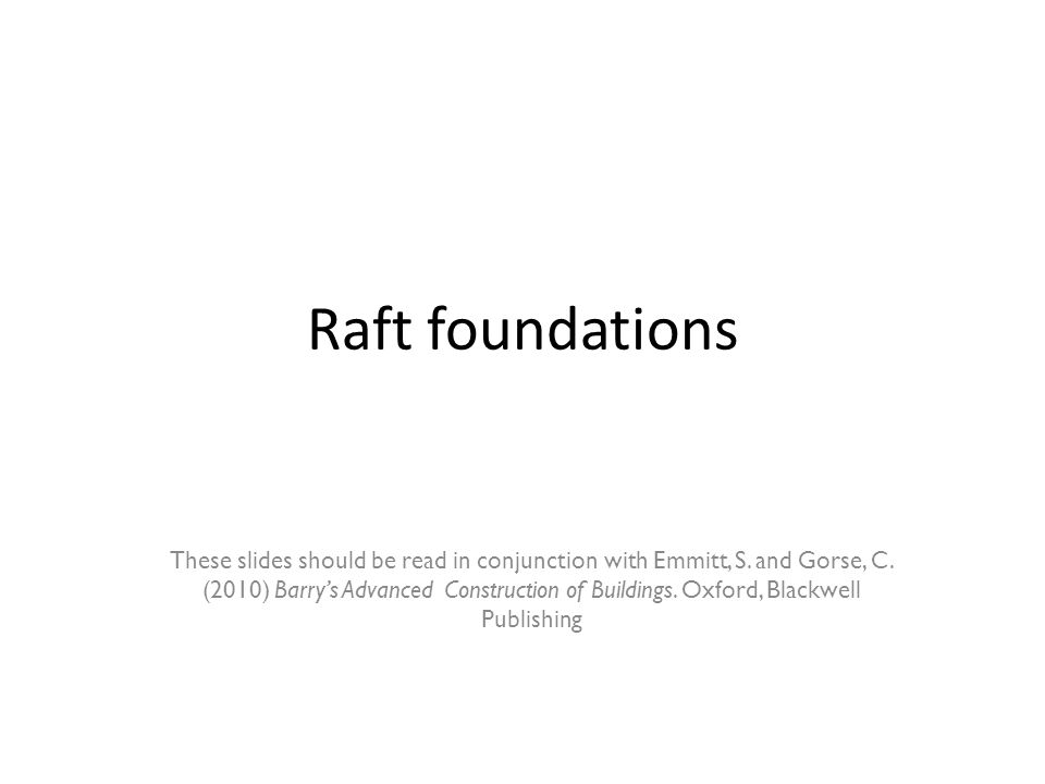 Raft foundations These slides should be read in conjunction with Emmitt, S.