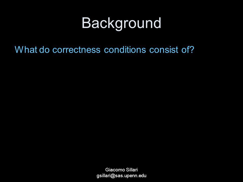 Giacomo Sillari gsillari@sas.upenn.edu Background What do correctness conditions consist of