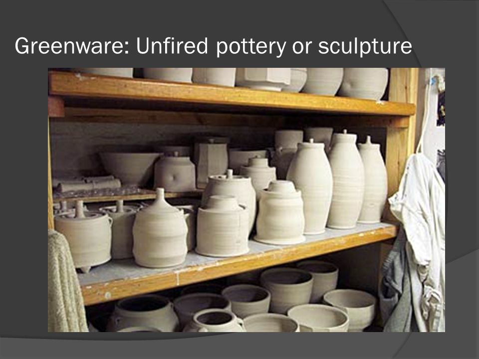 Greenware: Unfired pottery or sculpture